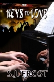 KEYS TO LOVE by S.J. Frost - Julian Forrester's played keyboards and piano in Conquest for two years.  He's reached a level of fame like he's never dreamed, but finding love still evades him.  <br /><br />Morgan Chandler spent years teaching students to love music, but when budget cuts force him out of a job, he becomes a roadie for Conquest.<br /><br />Can the two find the right music together that will lead them to the Keys to Love?