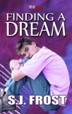 FINDING A DREAM by S.J. Frost - Bullied at school, Dillon Davis can't see his life getting any better, but he can see it getting worse.  <br /><br />Stage actor, Brandon Alexander, knows what it's like to be scorned for being gay. He and his partner, Shunichi, want nothing more than to help Dillon. But when Dillon disappears, they fear what's happened to him.