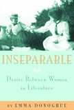 Inseperable: Desire Between Women in Literature - Emma Donoghue, consummate scholar and novelist of astonishing originality, examines how desire between women in literature has been portrayed—from schoolgirls and vampires to runaway wives, from cross-dressing knights to contemporary murderesses. Donoghue excavates the long-obscured tradition of friendship between women, one that is surprisingly central to our cultural history. From Chaucer and